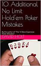 10 Additional No Limit Hold'em Poker Mistakes: By the author of The 10 Most Expensive Poker Mistakes