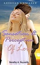 Lesbian Romance: Sensation & Perception of Love (First Time Lesbian Taboo Seduction New Adult Forbidden Romance) (Lesbian Contemporary Bisexual Inspirational FF Short Stories Book 1)
