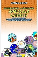 Matematica A Squadre: Speciale Logica (Italian Edition) Kindle Edition