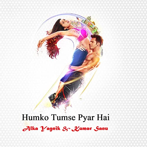 Humko Tumse Pyar Hai By Alka Yagnik Kumar Sanu On Amazon Music