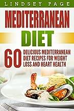 Mediterranean Diet: 60 Delicious Mediterranean Diet Recipes for Weight Loss and Heart Health