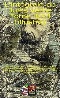 L'intégrale de Jules Verne  Tome III/XIII: Aventures de trois Russes et de trois Anglais-Pays des fourrures-Tour du monde en quatre-vingts jours-Docteur Ox-L'Île mystérieuse (French Edition)