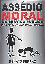 Assédio Moral no Serviço Público. Violação da Dignidade Humana