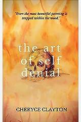 The Art of Self Denial Kindle Edition