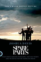 Spare Parts: Four Undocumented Teenagers, One Ugly Robot, and the Battle for the American Dream