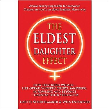 The Eldest Daughter Effect: How First Born Women - like Oprah Winfrey, Sheryl Sandberg, JK Rowling and Beyoncé - Harness their Strengths