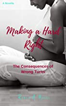 Making a Hard Right: The Consequences of Wrong Turns (Turns in Love Book 2)