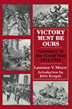 Victory Must Be Ours: Germany in the Great War, 1914–1918