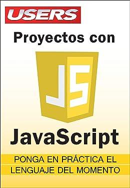 Proyectos con Javascript: Ponga en práctica el lenguaje del momento (Spanish Edition)