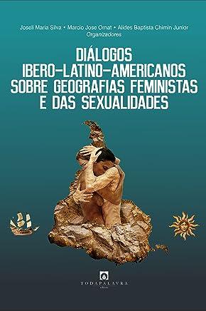 Diálogos ibero-latino- americanos sobre geografias feministas e das sexualidades