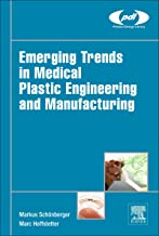 Emerging Trends in Medical Plastic Engineering and Manufacturing (Plastics Design Library)