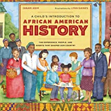 A Child's Introduction to African American History: The Experiences, People, and Events That Shaped Our Country (A Child's Introduction Series) PDF