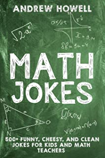Math Jokes: 500+ Funny, Cheesy, and Clean Jokes For Kids and Math Teachers (Math Jokes For Kids)