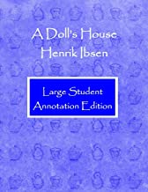A Doll's House: Large Student Annotation Edition: Formatted with wide spacing and margins and extra pages between scenes for your own notes and ideas (Write on Literature)