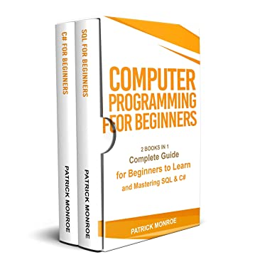COMPUTER PROGRAMMING FOR BEGINNERS: Complete Guide for Beginners to Learn and Mastering SQL & C#