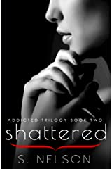 Shattered (Addicted Trilogy Book 2) Kindle Edition