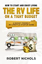 How to Start and Enjoy Living the RV Life on a Tight Budget: A Budget Friendly RV Lifestyle Startup Guide