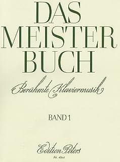 Das Meisterbuch, Band 1: Eine Sammlung berühmter Klaviermusik aus drei Jahrhunderten