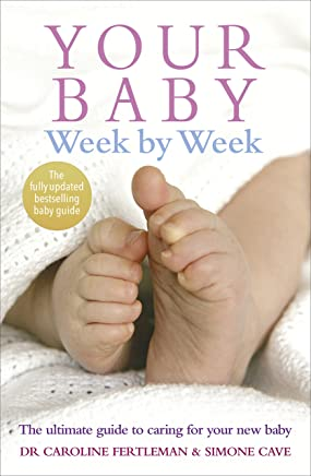 Your Baby Week By Week: The ultimate guide to caring for your new baby – FULLY UPDATED JUNE 2018