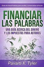 Financiar las palabras: Una guía acerca del dinero y los impuestos para autores (Spanish Edition)