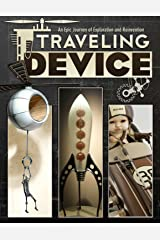 Device Volume 3 Traveling Device: An Epic Journay of Discovery and Reinvention: 03 Paperback