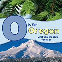 O is for Oregon: Written by Kids for Kids (See-My-State Alphabet Book)