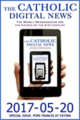 The Catholic Digital News 2017-05-20 (Special Issue: Pope Francis at Fatima) Kindle Edition