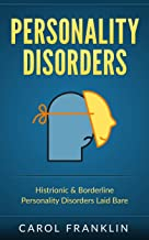 Personality Disorders: Histrionic & Borderline - Personality Disorders - Laid Bare (Psychopaths, Sociopaths, Narcissist, Borderline, Histrionic, Mood Disorders, BPD)