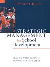 Strategic Management for School Development: Leading Your School's Improvement Strategy (Published in association with the British Educational Leadership and Management Society)
