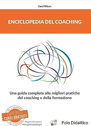 Enciclopedia del coaching: Una guida completa alle migliori pratiche del coaching e della formazione.