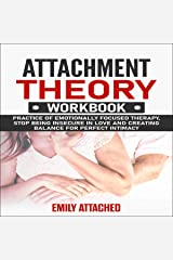 Attachment Theory Workbook: Practice of Emotionally Focused Therapy, Stop Being Insecure in Love and Creating Balance for Perfect Intimacy Audible Audiobook