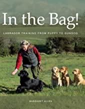 In the Bag!: Labrador Training from Puppy to Gundog (English Edition)