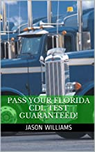 Pass Your Florida CDL Test Guaranteed! 100 Most Common Florida Commercial Driver's License With Real Practice Questions