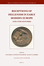 Receptions of Hellenism in Early Modern Europe: 15th- 17th Centuries (Brill's Studies in Intellectual History)