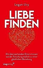 Liebe finden: Mit überraschenden Erkenntnissen aus der Forschung endlich zu einer glücklichen Beziehung (German Edition)