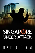 Singapore Under Attack: A Gripping Military Thriller Full of Action , Mystery &  Suspense (International Espionage Book 4)
