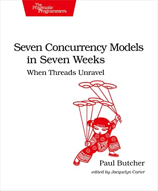 Seven Concurrency Models in Seven Weeks: When Threads Unravel (The Pragmatic Programmers)