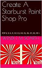 Create A Starburst Paint Shop Pro: PSP 8, 9, X, XI, X2, X3, X4, X5, X6, X7, X8, X9 + (Paint Shop Pro Made Easy Book 237)