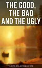 The Good, The Bad and The Ugly - 175+ Western Novels & Short Stories in One Edition: Famous Outlaw Tales, Cowboy Adventure...