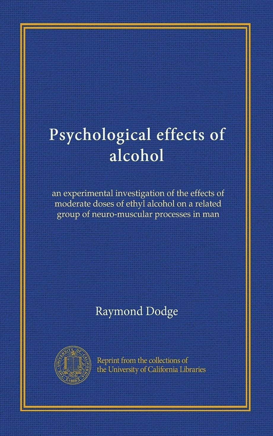 最小休暇継続中Psychological effects of alcohol: an experimental investigation of the effects of moderate doses of ethyl alcohol on a related group of neuro-muscular processes in man