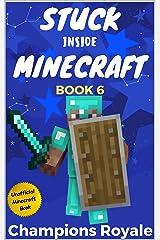 Stuck Inside Minecraft: Book 6 (Unofficial Minecraft Isekai LitRPG Survival Series) Kindle Edition