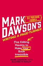 Writing A Page-Turner: Five Editing Maxims to Make Your Book Irresistible