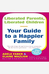 Liberated Parents, Liberated Children: Your Guide to a Happier Family Audible Audiobook