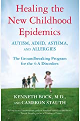 Healing The New Childhood Epidemics: The Groundbreaking Program for the 4-A Disorders Paperback