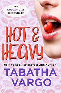 Hot & Heavy (Chubby Girl Chronicles Book 2)