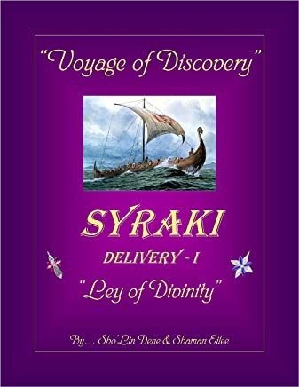 """Voyage of Discovery"": SYRAKI Delivery - I ... ""Ley of Divinity"" (SYRAKI HOLISTIC WAYS Book 1)"