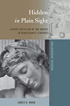 Hidden in Plain Sight: Covert Criticism of the Medici in Renaissance Florence (Medieval Interventions)