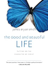 The Good and Beautiful Life: Putting on the Character of Christ (The Apprentice Series Book 2) Kindle Edition