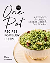 Easy One Pot Recipes for Busy People: A Collection of Satisfying Recipes Made in Only One Pot (English Edition)