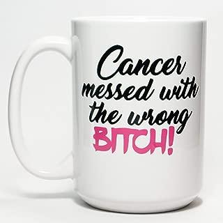 Cancer Messed with the Wrong Bitch Sassy Survivor Dishwasher Safe Coffee Mug (15 oz)